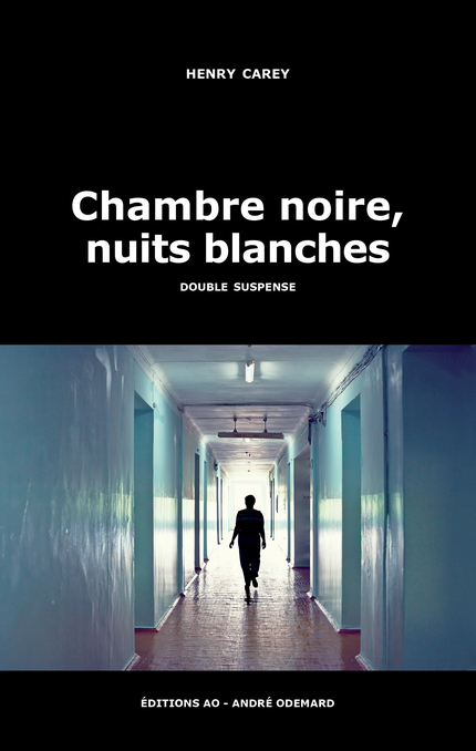 Chambre noire, nuits blanches - Henry Carey - Éditions AO - André Odemard