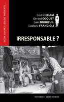 Irresponsable ? - Cédric Cham, Gérard Coquet, Gaël Dubreuil, Ludovic Francioli - Éditions AO - André Odemard
