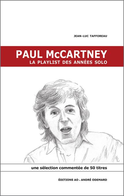 Paul McCartney, la playlist des années solo - Jean-Luc Tafforeau - Éditions AO - André Odemard