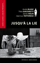Jusqu'à la lie - André Blanc, Théo Giacometti, James Holin, Jean-Luc Tafforeau - Éditions AO - André Odemard