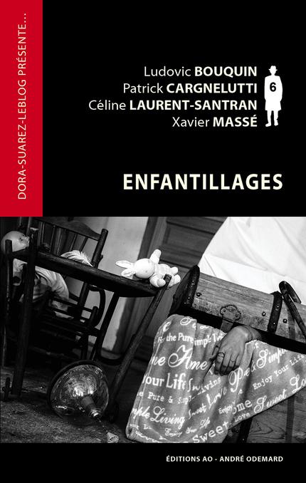 Enfantillages - Céline Laurent-Santran, Xavier Massé, Patrick Cargnelutti, Ludovic Bouquin - Éditions AO - André Odemard