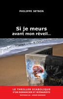 Si je meurs avant mon réveil… - Philippe Setbon - Éditions AO - André Odemard