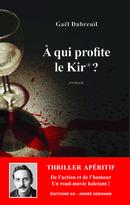 À qui profite le Kir® ? - Gaël Dubreuil - Éditions AO - André Odemard