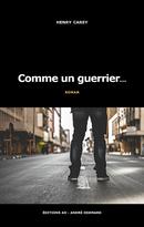 Comme un guerrier… - Henry Carey - Éditions AO - André Odemard