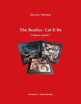 The Beatles : Let It Be, l'album maudit ? - Jean-Luc Tafforeau - Éditions AO - André Odemard